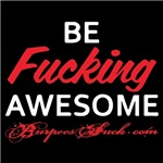 BE FKING AWESOME