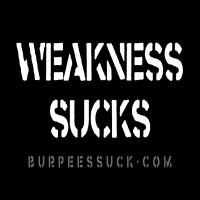 WEAKNESS SUCKS
