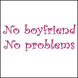 No boyfriend...