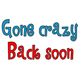 Gone Crazy, Back Soon!