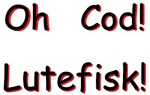 Oh Cod Lutefisk!