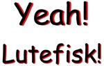 Yeah! Lutefisk!