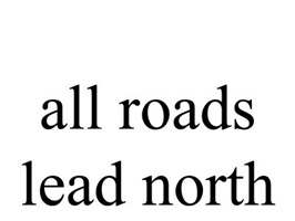 all roads lead north