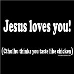 Jesus loves, cthulhu tastes