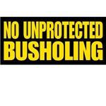 No unprotected Busholing