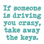 If Someone Is Driving You Crazy, Take Away the Key
