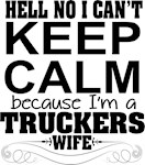 Can't Keep Calm - Trucker's Wife