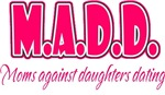M.A.D.D. - Moms Against Daughters Dating