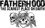 Scariest Place on Earth - Fatherhood
