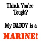 Think you're tough? My DADDY is a MARINE!