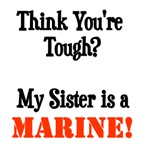 Think you're tough? My SISTER is a MARINE!