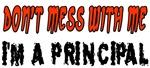 Don't Mess With Me....I'm A Principal
