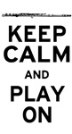 Keep Calm and Play On (Flute)