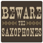 Beware the Saxophones