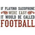 If Playing Saxophone Were Easy...
