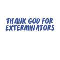 THANK GOD FOR EXTERMINATORS