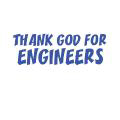 THANK GOD FOR ENGINEERS