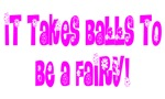 It Takes Balls to be a Fairy T-Shirts & Gifts