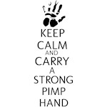 KEEP CALM AND CARRY A STRONG PIMP HAND