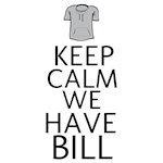 KEEP CALM WE HAVE BILL
