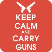 Keep Calm And Carry Guns