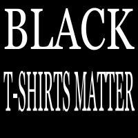 Black T-Shirts Matter