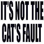 IT'S NOT THE CAT'S FAULT