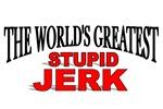 The World's Greatest Stupid Jerk