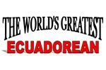 The World's Greatest Ecuadorean