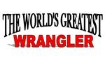 The World's Greatest Wrangler