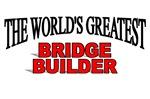 The World's Greatest Bridge Builder