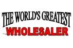 The World's Greatest Wholesaler