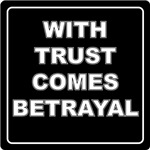 WITH TRUST COMES BETRAYAL