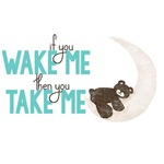 Wake Me and Take Me