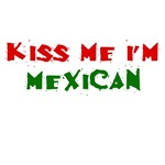 Kiss Me I'm Mexican