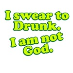 I Swear To Drunk I Am Not God