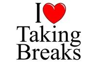 I Love Taking Breaks