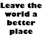 Leave the World a Better Place