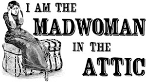 I Am The Madwoman In The Attic