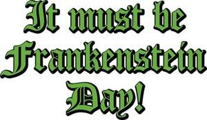 It Must Be Frankenstein Day