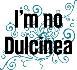 I'm No Dulcinea