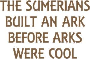 Sumerians Built An Ark Before Arks Were Cool