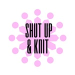 Shut Up & Knit