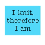 I Knit Therefore I Am