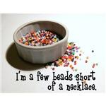 I'm A Few Beads Short