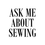 Ask Me About Sewing