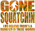 Gone Squatchin *Special Edition T-shirts*