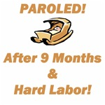 Paroled!  After 9 Months & Hard Labor
