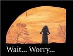 wait... worry...