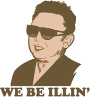 Kim Jong Il: We be Illin'